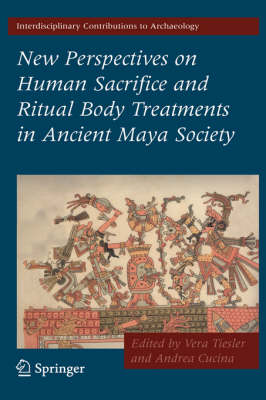 New Perspectives on Human Sacrifice and Ritual Body Treatments in Ancient Maya Society - Interdisciplinary Contributions to Archaeology (Hardback)