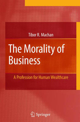 The Morality of Business: A Profession for Human Wealthcare (Hardback)
