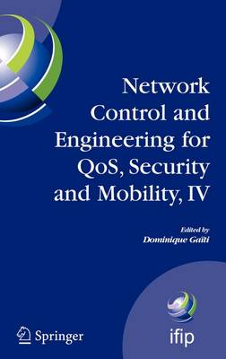 Network Control and Engineering for QoS, Security and Mobility, IV: Fourth IFIP International Conference on Network Control and Engineering for QoS, Security and Mobility, Lannion, France, November 14-18, 2005 - IFIP Advances in Information and Communication Technology 229 (Hardback)
