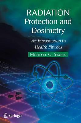 Radiation Protection and Dosimetry: An Introduction to Health Physics (Hardback)