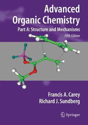 Advanced Organic Chemistry: Part A: Structure and Mechanisms - Advanced Organic Chemistry (Paperback)