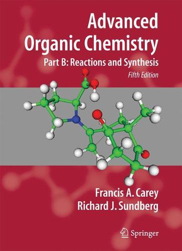 Advanced Organic Chemistry: Part B: Reaction and Synthesis - Part B: Reactions and Synthesis (Paperback)