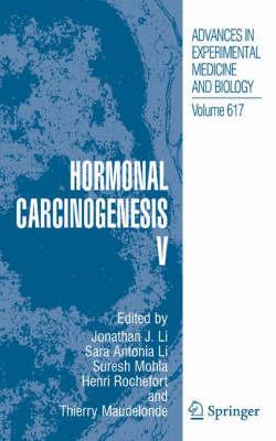 Hormonal Carcinogenesis: Hormonal Carcinogenesis V Preliminary Entry 620 v. 5 - Advances in Experimental Medicine and Biology 617 (Hardback)