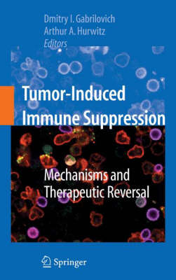 Tumor Induced Immune Suppression: Mechanisms and Therapeutic Reversal (Hardback)