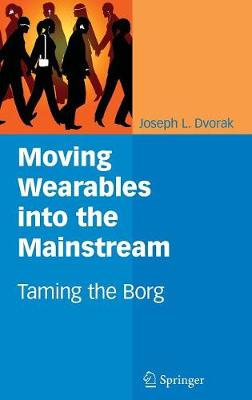 Moving Wearables into the Mainstream: Taming the Borg (Hardback)