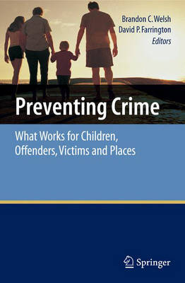 Preventing Crime: What Works for Children, Offenders, Victims and Places (Paperback)