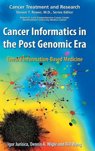 Cancer Informatics in the Post Genomic Era: Toward Information-Based Medicine - Cancer Treatment and Research 137 (Hardback)