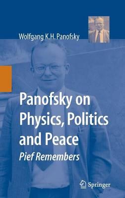 Panofsky on Physics, Politics, and Peace: Pief Remembers (Hardback)