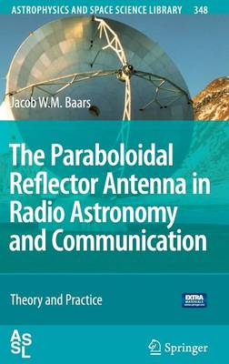 The Paraboloidal Reflector Antenna in Radio Astronomy and Communication: Theory and Practice - Astrophysics and Space Science Library 348