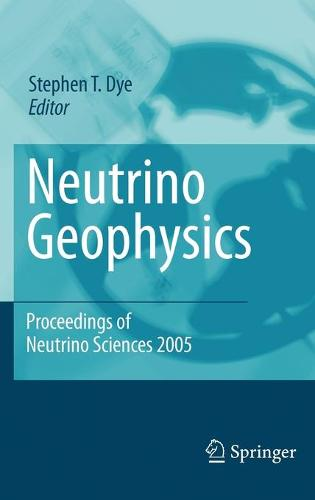 Neutrino Geophysics: Proceedings of Neutrino Sciences 2005 (Hardback)