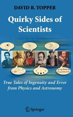 Quirky Sides of Scientists: True Tales of Ingenuity and Error from Physics and Astronomy (Hardback)