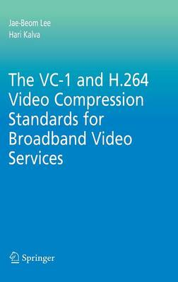The VC-1 and H.264 Video Compression Standards for Broadband Video Services - Multimedia Systems and Applications 32 (Hardback)