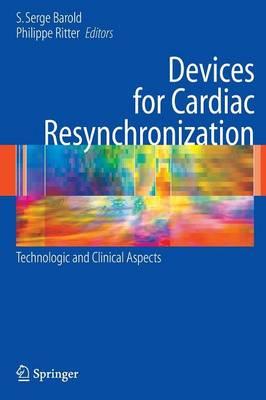 Devices for Cardiac Resynchronization:: Technologic and Clinical Aspects (Hardback)
