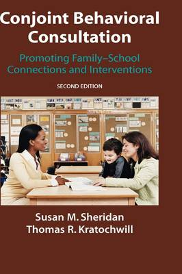 Conjoint Behavioral Consultation: Promoting Family-School Connections and Interventions (Hardback)