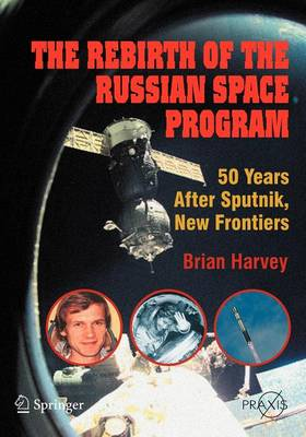 The Rebirth of the Russian Space Program: 50 Years After Sputnik, New Frontiers - Space Exploration (Paperback)