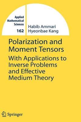 Polarization and Moment Tensors: With Applications to Inverse Problems and Effective Medium Theory - Applied Mathematical Sciences 162 (Hardback)