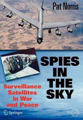 Spies in the Sky: Surveillance Satellites in War and Peace - Space Exploration (Paperback)
