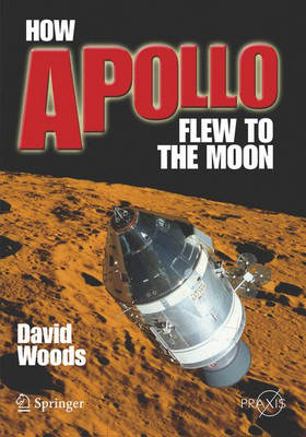 How Apollo Flew to the Moon - Springer Praxis Books / Space Exploration (Paperback)