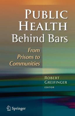 Public Health Behind Bars: From Prisons to Communities (Hardback)