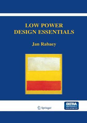 Low Power Design Essentials - Integrated Circuits and Systems (Hardback)