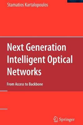 Next Generation Intelligent Optical Networks: From Access to Backbone (Hardback)