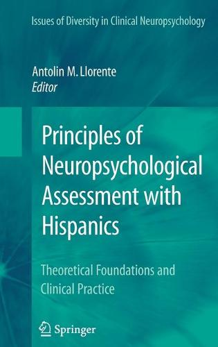 Principles of Neuropsychological Assessment with Hispanics: Theoretical Foundations and Clinical Practice - Issues of Diversity in Clinical Neuropsychology (Hardback)