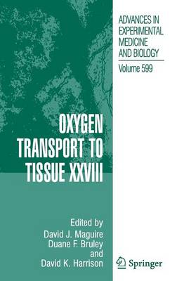 Oxygen Transport to Tissue XXVIII - Advances in Experimental Medicine and Biology 599 (Hardback)