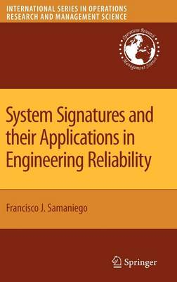 System Signatures and their Applications in Engineering Reliability - International Series in Operations Research & Management Science 110 (Hardback)