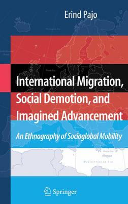 International Migration, Social Demotion, and Imagined Advancement: An Ethnography of Socioglobal Mobility (Hardback)