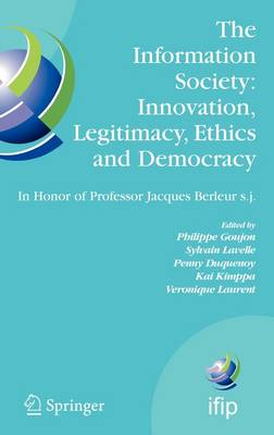 """The Information Society: Innovation, Legitimacy, Ethics and Democracy In Honor of Professor Jacques Berleur s.j.: Proceedings of the Conference """"Information Society: Governance, Ethics and Social Consequences"""", University of Namur, Belgium, 22-23 May 2006 - IFIP Advances in Information and Communication Technology 233 (Hardback)"""