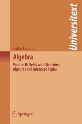Algebra: Algebra Fields with Structure, Algebras and Advanced Topics Volume II - Universitext (Paperback)
