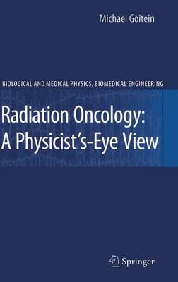 Radiation Oncology: A Physicist's-Eye View - Biological and Medical Physics, Biomedical Engineering (Hardback)