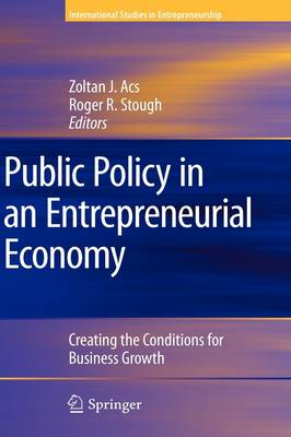 Public Policy in an Entrepreneurial Economy: Creating the Conditions for Business Growth - International Studies in Entrepreneurship 17 (Hardback)