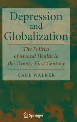 Depression and Globalization: The Politics of Mental Health in the 21st Century (Hardback)