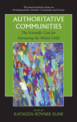 Authoritative Communities: The Scientific Case for Nurturing the Whole Child - The Search Institute Series on Developmentally Attentive Community and Society 5 (Hardback)