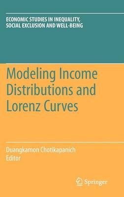 Modeling Income Distributions and Lorenz Curves: Modeling Income Distributions and Lorenz Curves Preliminary Entry - Economic Studies in Inequality, Social Exclusion and Well-Being 5 (Hardback)