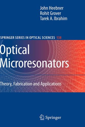 Optical Microresonators: Theory, Fabrication, and Applications - Springer Series in Optical Sciences 138 (Hardback)
