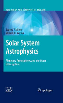 Solar System Astrophysics: v. 2: Planetary Atmospheres and the Outer Solar System - Astronomy and Astrophysics Library (Hardback)