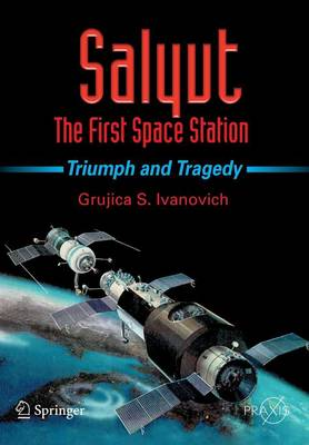 Salyut - The First Space Station: Triumph and Tragedy - Space Exploration (Paperback)