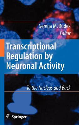 Transcriptional Regulation by Neuronal Activity: To the Nucleus and Back (Hardback)