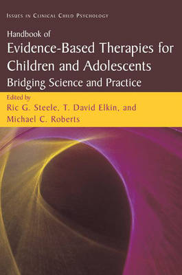 Handbook of Evidence-Based Therapies for Children and Adolescents: Bridging Science and Practice - Issues in Clinical Child Psychology (Hardback)