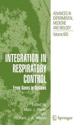 Integration in Respiratory Control: From Genes to Systems - Advances in Experimental Medicine and Biology 605 (Hardback)