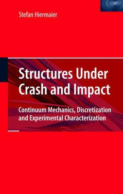 Structures Under Crash and Impact: Continuum Mechanics, Discretization and Experimental Characterization (Hardback)