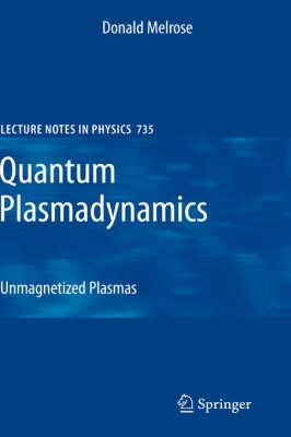 Quantum Plasmadynamics: Unmagnetized Plasmas - Lecture Notes in Physics 735 (Hardback)