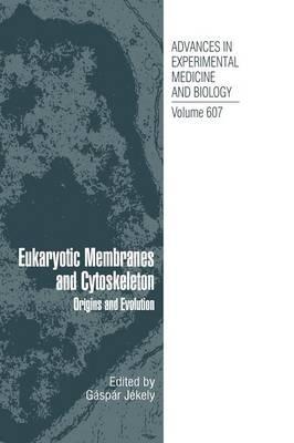 Eukaryotic Membranes and Cytoskeleton: Origins and Evolution - Advances in Experimental Medicine and Biology 607 (Hardback)