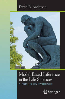 Model Based Inference in the Life Sciences: A Primer on Evidence (Paperback)