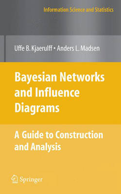 Bayesian Networks and Influence Diagrams: A Guide to Construction and Analysis - Information Science and Statistics (Hardback)