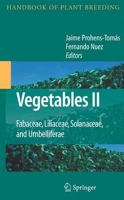 Vegetables II: Fabaceae, Liliaceae, Solanaceae, and Umbelliferae - Handbook of Plant Breeding 2 (Hardback)