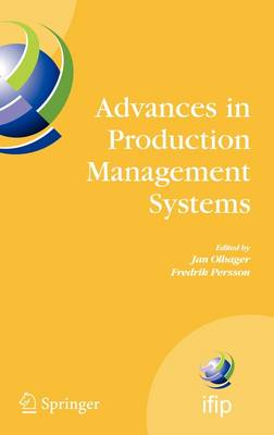 Advances in Production Management Systems: International IFIP TC 5, WG 5.7 Conference on Advances in Production Management Systems (APMS 2007), September 17-19, Linkoeping, Sweden - IFIP Advances in Information and Communication Technology 246 (Hardback)