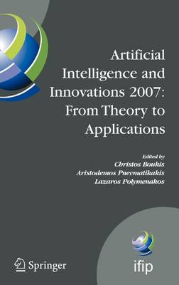 Artificial Intelligence and Innovations 2007: From Theory to Applications: Proceedings of the 4th IFIP International Conference on Artificial Intelligence Applications and Innovations (AIAI2007) - IFIP Advances in Information and Communication Technology 247 (Hardback)